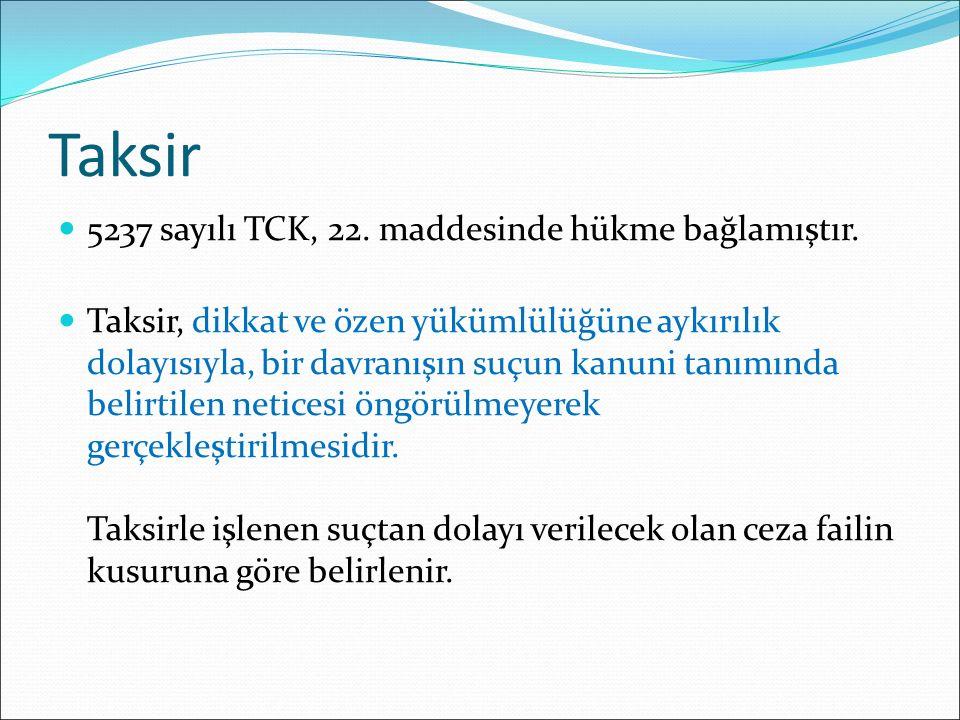 Taksir 5237 sayılı TCK, 22.maddesinde hükme bağlamıştır.