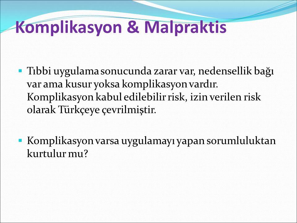 Komplikasyon & Malpraktis  Tıbbi uygulama sonucunda zarar var, nedensellik bağı var ama kusur yoksa komplikasyon vardır.