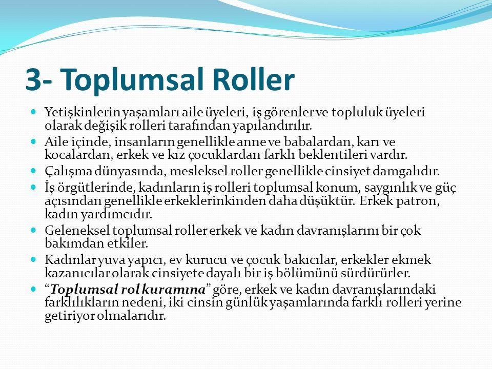 3- Toplumsal Roller Yetişkinlerin yaşamları aile üyeleri, iş görenler ve topluluk üyeleri olarak değişik rolleri tarafından yapılandırılır. Aile içind