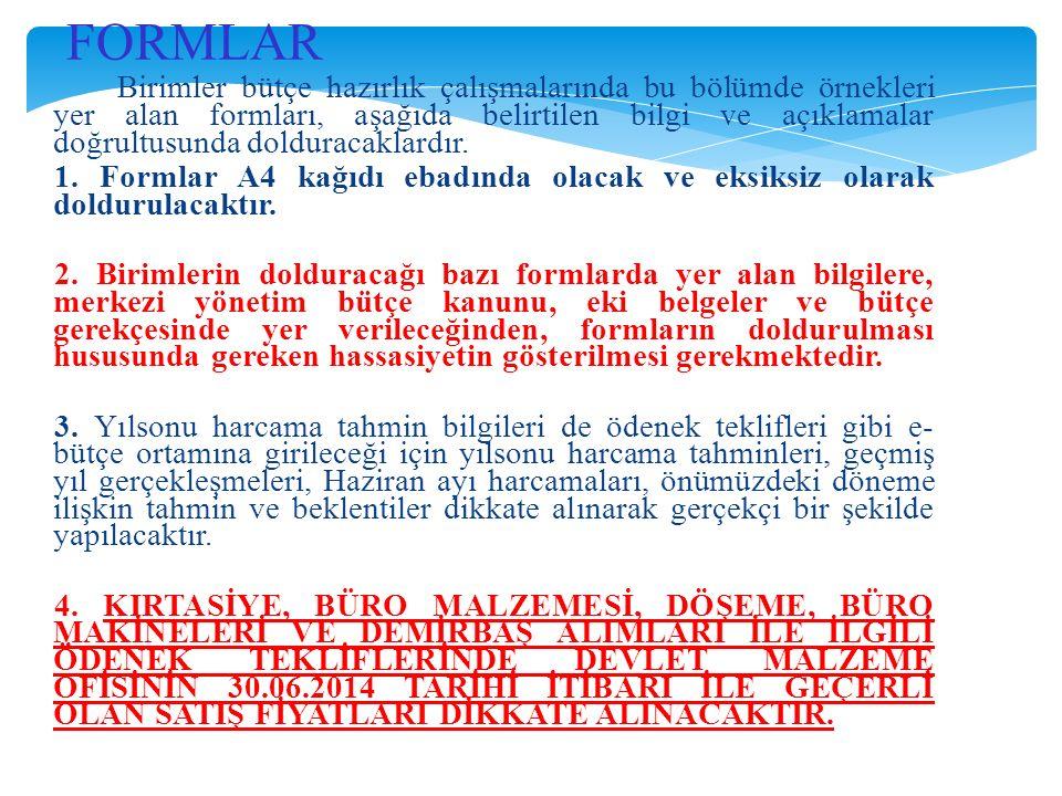 FORMLAR Birimler bütçe hazırlık çalışmalarında bu bölümde örnekleri yer alan formları, aşağıda belirtilen bilgi ve açıklamalar doğrultusunda dolduracaklardır.