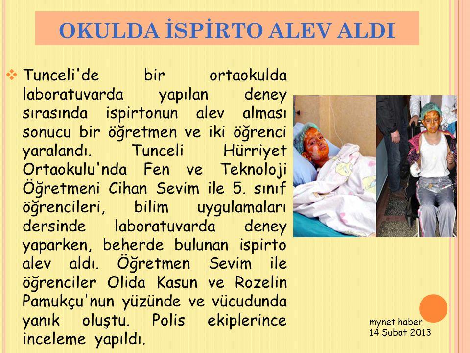 OKULDA İSPİRTO ALEV ALDI  Tunceli'de bir ortaokulda laboratuvarda yapılan deney sırasında ispirtonun alev alması sonucu bir öğretmen ve iki öğrenci y