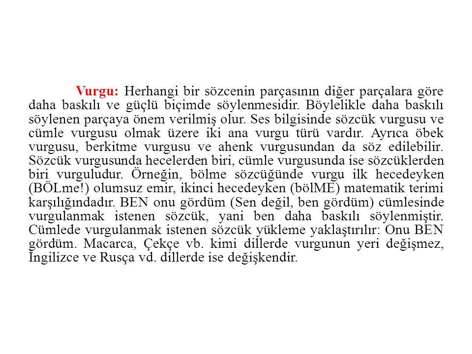 Vurgu: Herhangi bir sözcenin parçasının diğer parçalara göre daha baskılı ve güçlü biçimde söylenmesidir.