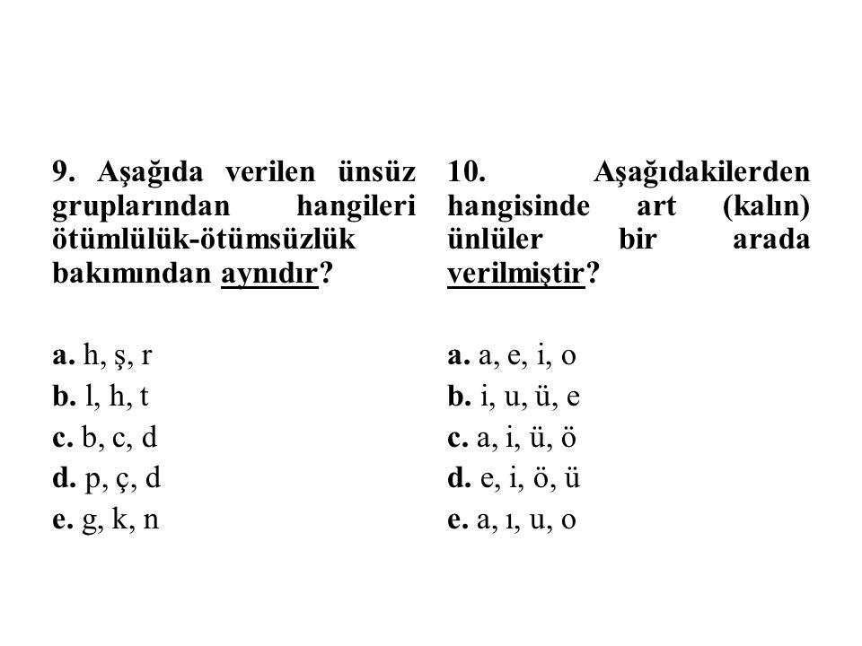 9.Aşağıda verilen ünsüz gruplarından hangileri ötümlülük-ötümsüzlük bakımından aynıdır.