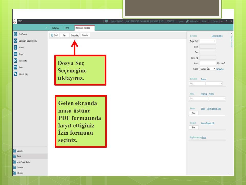 Dosya Seç Seçeneğine tıklayınız. Gelen ekranda masa üstüne PDF formatında kayıt ettiğiniz İzin formunu seçiniz.