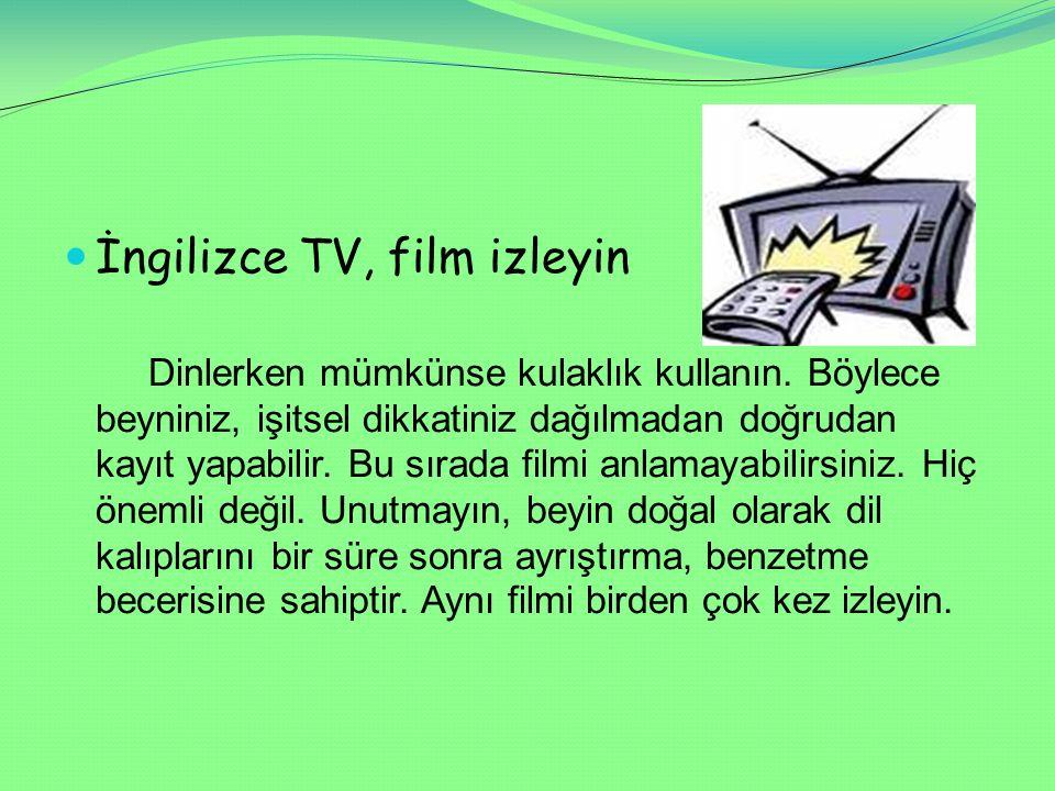 İngilizce TV, film izleyin Dinlerken mümkünse kulaklık kullanın. Böylece beyniniz, işitsel dikkatiniz dağılmadan doğrudan kayıt yapabilir. Bu sırada f