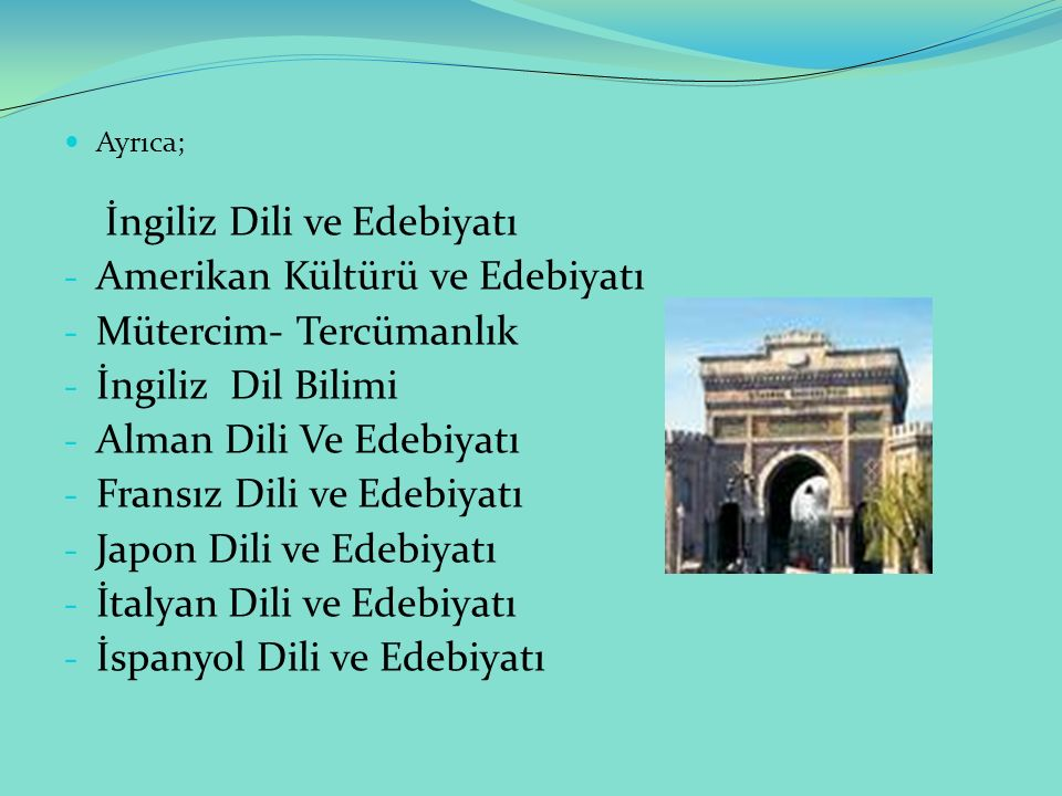 Ayrıca; İngiliz Dili ve Edebiyatı - Amerikan Kültürü ve Edebiyatı - Mütercim- Tercümanlık - İngiliz Dil Bilimi - Alman Dili Ve Edebiyatı - Fransız Dil