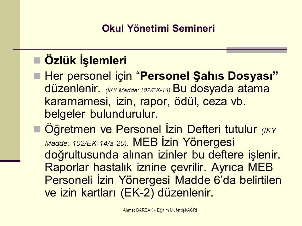 Ahmet BARBAK - Eğitim Müfettişi/AĞRI Okul Yönetimi Semineri Özlük İşlemleri Her personel için Personel Şahıs Dosyası düzenlenir.