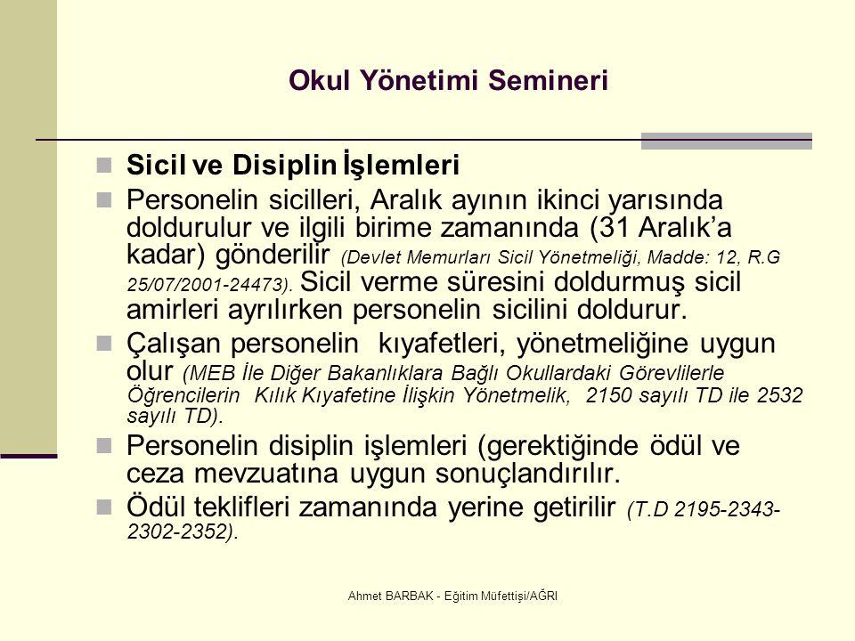 Ahmet BARBAK - Eğitim Müfettişi/AĞRI Okul Yönetimi Semineri Sicil ve Disiplin İşlemleri Personelin sicilleri, Aralık ayının ikinci yarısında doldurulur ve ilgili birime zamanında (31 Aralık'a kadar) gönderilir (Devlet Memurları Sicil Yönetmeliği, Madde: 12, R.G 25/07/2001-24473).