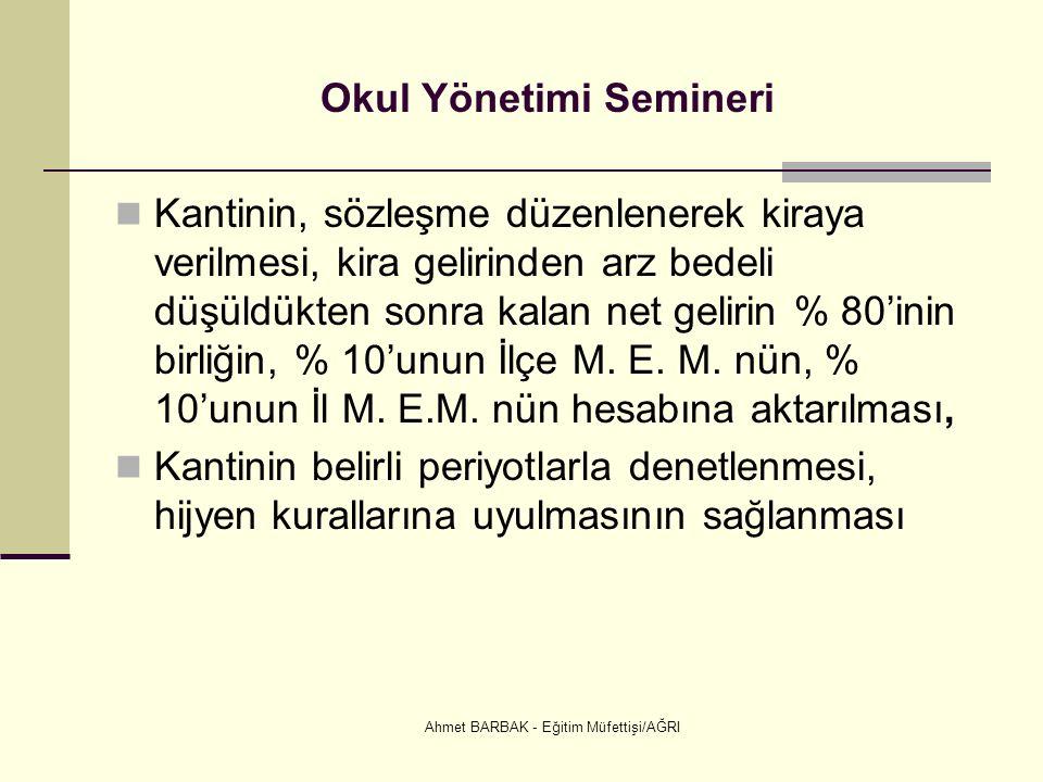 Ahmet BARBAK - Eğitim Müfettişi/AĞRI Okul Yönetimi Semineri Kantinin, sözleşme düzenlenerek kiraya verilmesi, kira gelirinden arz bedeli düşüldükten sonra kalan net gelirin % 80'inin birliğin, % 10'unun İlçe M.