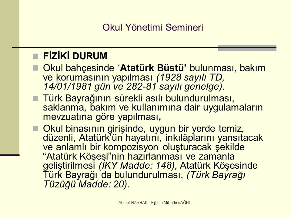 Ahmet BARBAK - Eğitim Müfettişi/AĞRI Okul Yönetimi Semineri FİZİKİ DURUM Okul bahçesinde 'Atatürk Büstü' bulunması, bakım ve korumasının yapılması (1928 sayılı TD, 14/01/1981 gün ve 282-81 sayılı genelge).