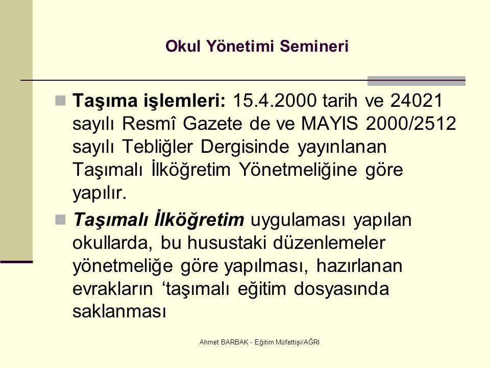 Ahmet BARBAK - Eğitim Müfettişi/AĞRI Okul Yönetimi Semineri Taşıma işlemleri: 15.4.2000 tarih ve 24021 sayılı Resmî Gazete de ve MAYIS 2000/2512 sayılı Tebliğler Dergisinde yayınlanan Taşımalı İlköğretim Yönetmeliğine göre yapılır.