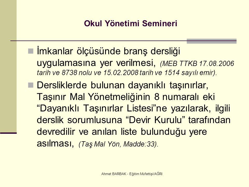 Ahmet BARBAK - Eğitim Müfettişi/AĞRI Okul Yönetimi Semineri İmkanlar ölçüsünde branş dersliği uygulamasına yer verilmesi, (MEB TTKB 17.08.2006 tarih ve 8738 nolu ve 15.02.2008 tarih ve 1514 sayılı emir).