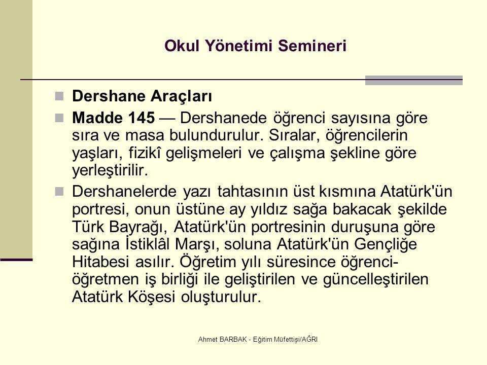 Ahmet BARBAK - Eğitim Müfettişi/AĞRI Okul Yönetimi Semineri Dershane Araçları Madde 145 — Dershanede öğrenci sayısına göre sıra ve masa bulundurulur.