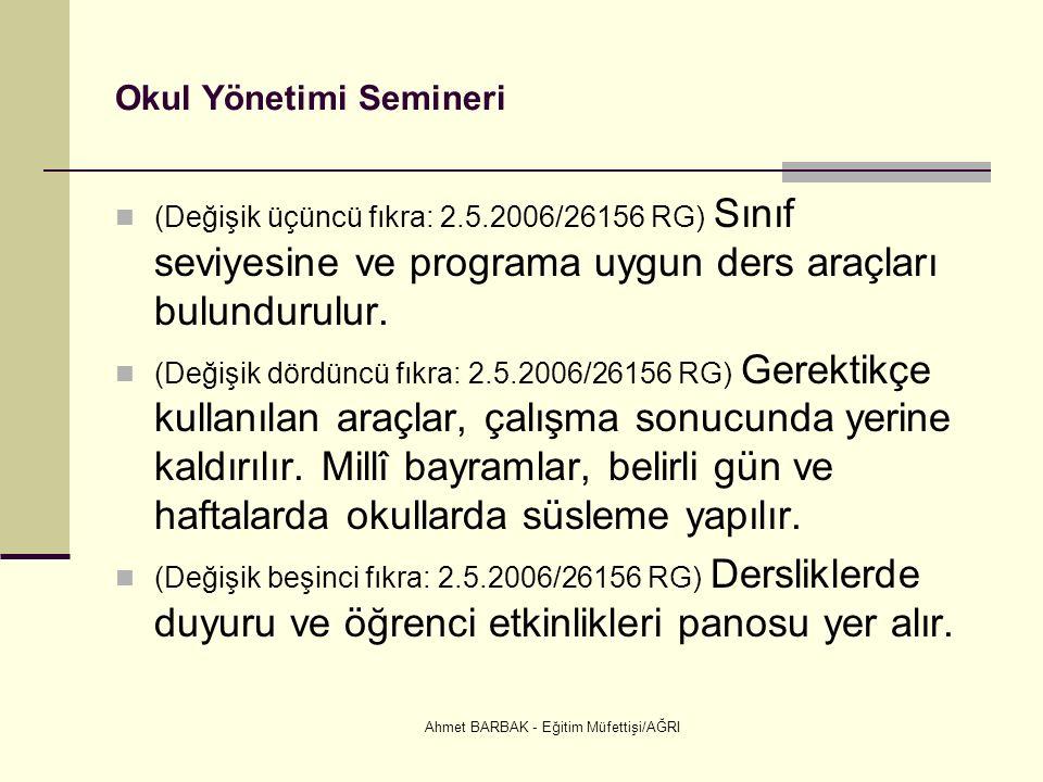 Ahmet BARBAK - Eğitim Müfettişi/AĞRI Okul Yönetimi Semineri (Değişik üçüncü fıkra: 2.5.2006/26156 RG) Sınıf seviyesine ve programa uygun ders araçları bulundurulur.