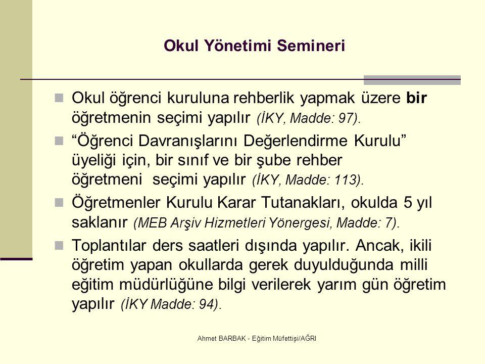 Ahmet BARBAK - Eğitim Müfettişi/AĞRI Okul Yönetimi Semineri Okul öğrenci kuruluna rehberlik yapmak üzere bir öğretmenin seçimi yapılır (İKY, Madde: 97).