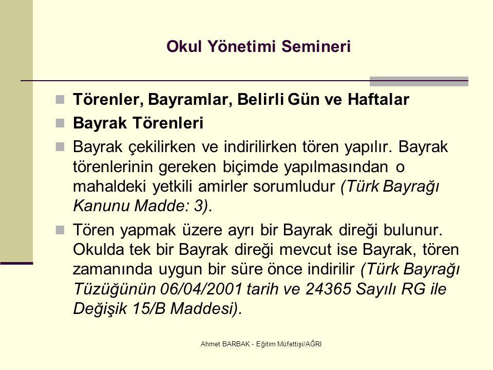 Ahmet BARBAK - Eğitim Müfettişi/AĞRI Okul Yönetimi Semineri Törenler, Bayramlar, Belirli Gün ve Haftalar Bayrak Törenleri Bayrak çekilirken ve indirilirken tören yapılır.