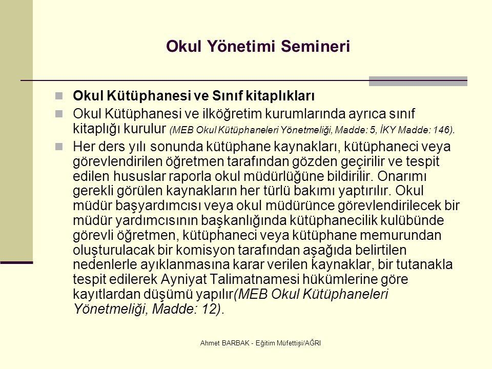 Ahmet BARBAK - Eğitim Müfettişi/AĞRI Okul Yönetimi Semineri Okul Kütüphanesi ve Sınıf kitaplıkları Okul Kütüphanesi ve ilköğretim kurumlarında ayrıca sınıf kitaplığı kurulur (MEB Okul Kütüphaneleri Yönetmeliği, Madde: 5, İKY Madde: 146).