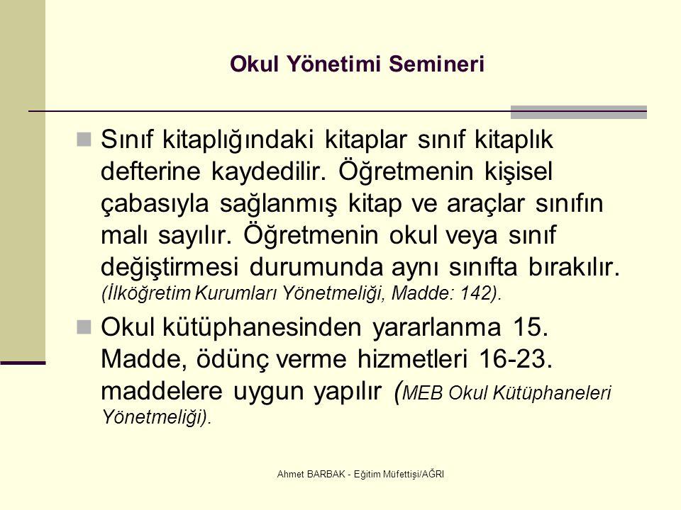 Ahmet BARBAK - Eğitim Müfettişi/AĞRI Okul Yönetimi Semineri Sınıf kitaplığındaki kitaplar sınıf kitaplık defterine kaydedilir.