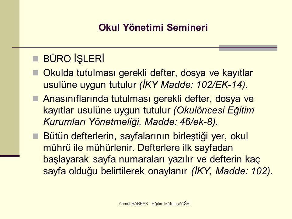 Ahmet BARBAK - Eğitim Müfettişi/AĞRI Okul Yönetimi Semineri BÜRO İŞLERİ Okulda tutulması gerekli defter, dosya ve kayıtlar usulüne uygun tutulur (İKY Madde: 102/EK-14).