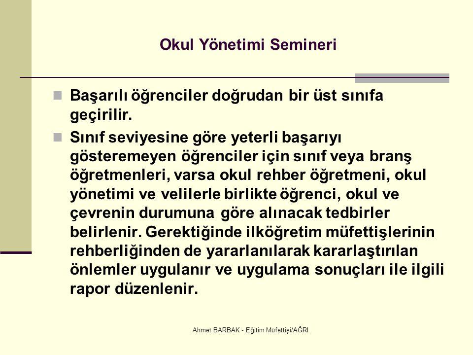 Ahmet BARBAK - Eğitim Müfettişi/AĞRI Okul Yönetimi Semineri Başarılı öğrenciler doğrudan bir üst sınıfa geçirilir.