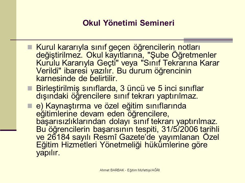 Ahmet BARBAK - Eğitim Müfettişi/AĞRI Okul Yönetimi Semineri Kurul kararıyla sınıf geçen öğrencilerin notları değiştirilmez.
