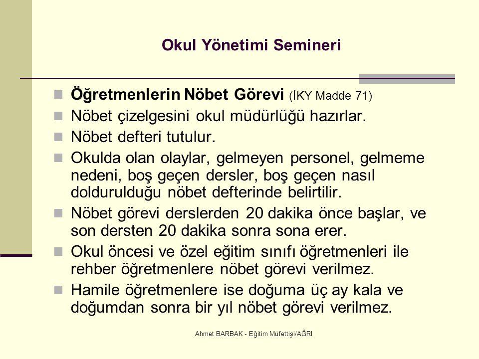 Ahmet BARBAK - Eğitim Müfettişi/AĞRI Okul Yönetimi Semineri Öğretmenlerin Nöbet Görevi (İKY Madde 71) Nöbet çizelgesini okul müdürlüğü hazırlar.