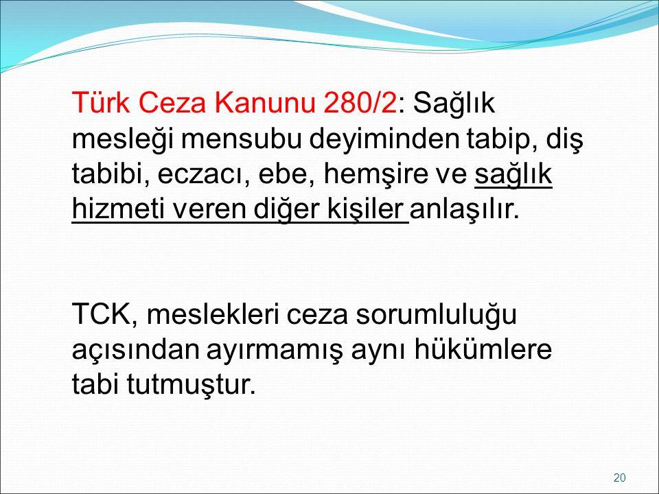 Türk Ceza Kanunu 280/2: Sağlık mesleği mensubu deyiminden tabip, diş tabibi, eczacı, ebe, hemşire ve sağlık hizmeti veren diğer kişiler anlaşılır. TCK