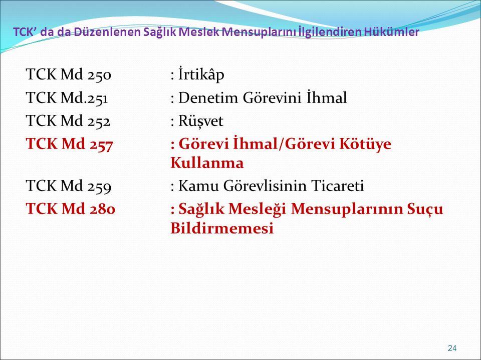 TCK' da da Düzenlenen Sağlık Meslek Mensuplarını İlgilendiren Hükümler TCK Md 250: İrtikâp TCK Md.251: Denetim Görevini İhmal TCK Md 252: Rüşvet TCK M