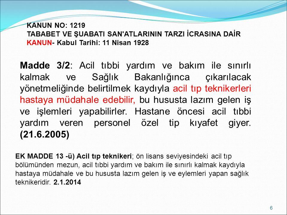6 KANUN NO: 1219 TABABET VE ŞUABATI SAN'ATLARININ TARZI İCRASINA DAİR KANUN- Kabul Tarihi: 11 Nisan 1928 Madde 3/2: Acil tıbbi yardım ve bakım ile sın