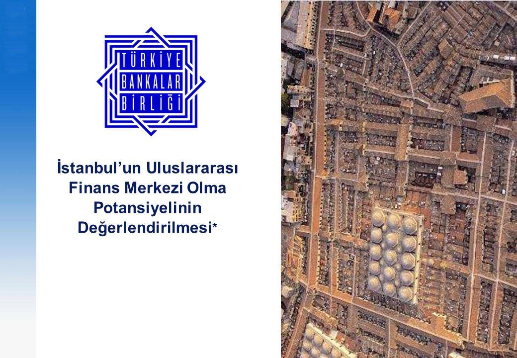 İstanbul'un Uluslararası Finans Merkezi Olma Potansiyelinin Değerlendirilmesi *