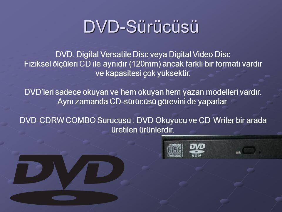 DVD-Sürücüsü DVD: Digital Versatile Disc veya Digital Video Disc Fiziksel ölçüleri CD ile aynıdır (120mm) ancak farklı bir formatı vardır ve kapasitesi çok yüksektir.