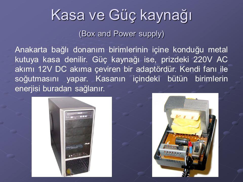 Kasa ve Güç kaynağı (Box and Power supply) Anakarta bağlı donanım birimlerinin içine konduğu metal kutuya kasa denilir.
