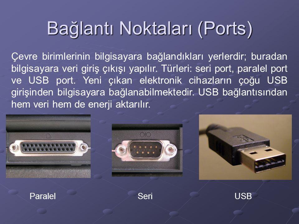 Bağlantı Noktaları (Ports) Çevre birimlerinin bilgisayara bağlandıkları yerlerdir; buradan bilgisayara veri giriş çıkışı yapılır.