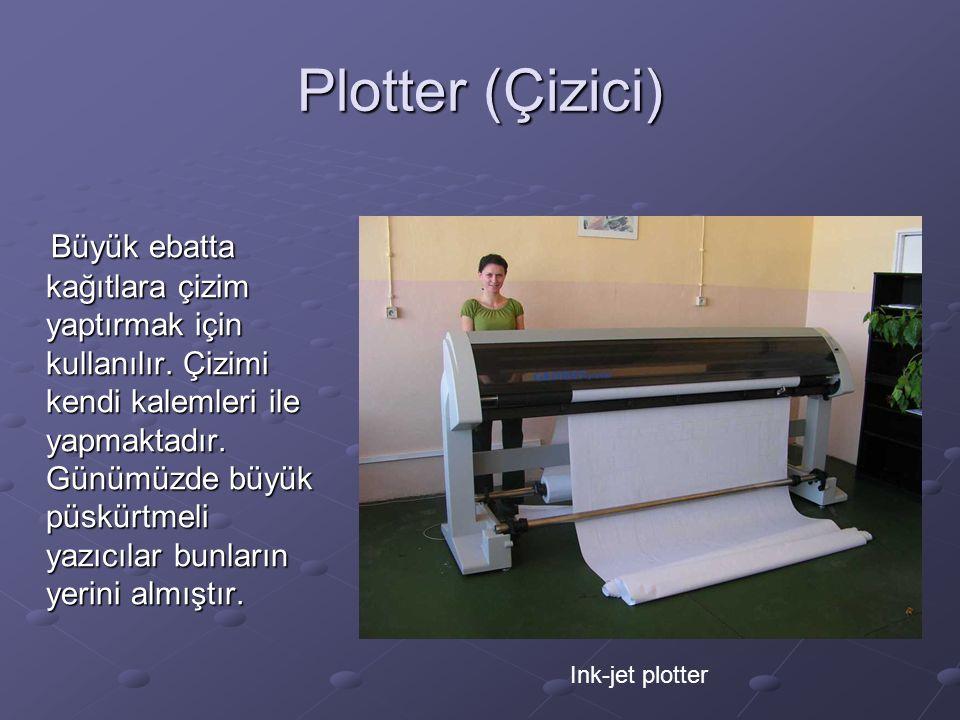 Plotter (Çizici) Büyük ebatta kağıtlara çizim yaptırmak için kullanılır.