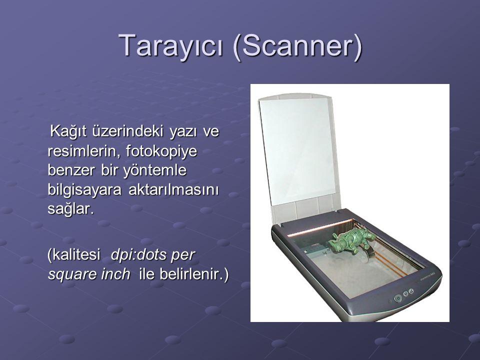 Tarayıcı (Scanner) Kağıt üzerindeki yazı ve resimlerin, fotokopiye benzer bir yöntemle bilgisayara aktarılmasını sağlar.