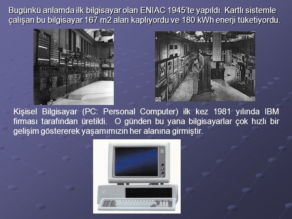 Bugünkü anlamda ilk bilgisayar olan ENIAC 1945'te yapıldı.