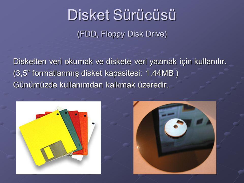 Disket Sürücüsü (FDD, Floppy Disk Drive) Disketten veri okumak ve diskete veri yazmak için kullanılır.