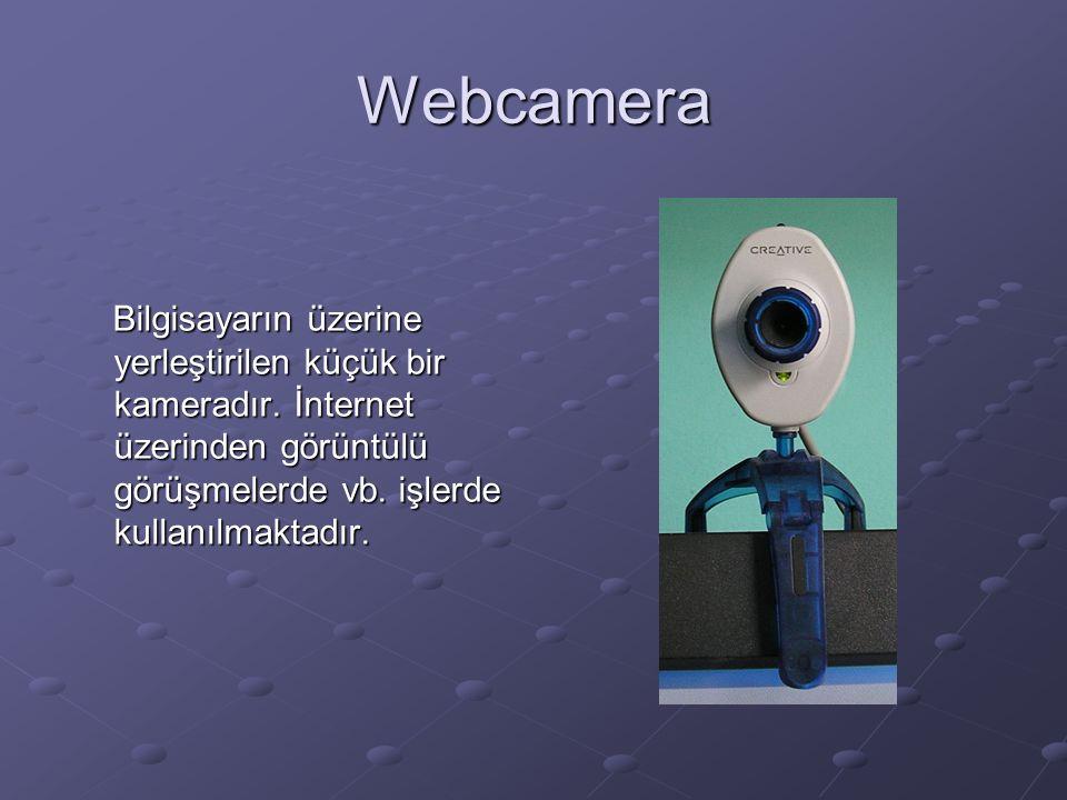 Webcamera Bilgisayarın üzerine yerleştirilen küçük bir kameradır.