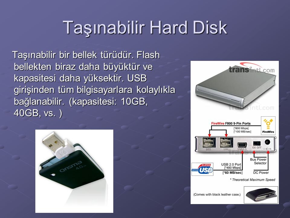 Taşınabilir Hard Disk Taşınabilir bir bellek türüdür.