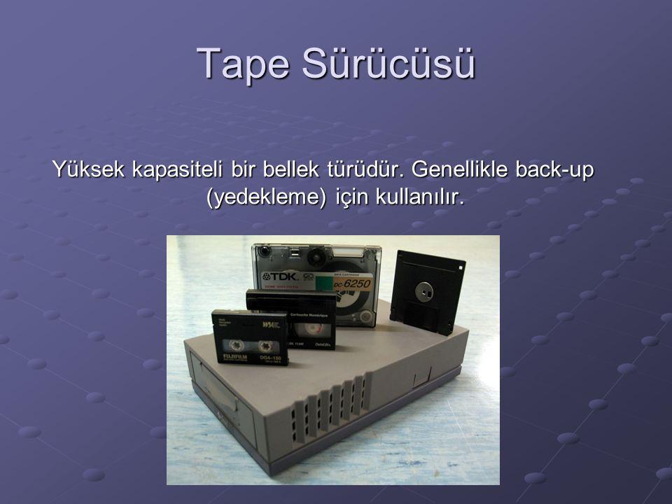 Tape Sürücüsü Yüksek kapasiteli bir bellek türüdür. Genellikle back-up (yedekleme) için kullanılır.