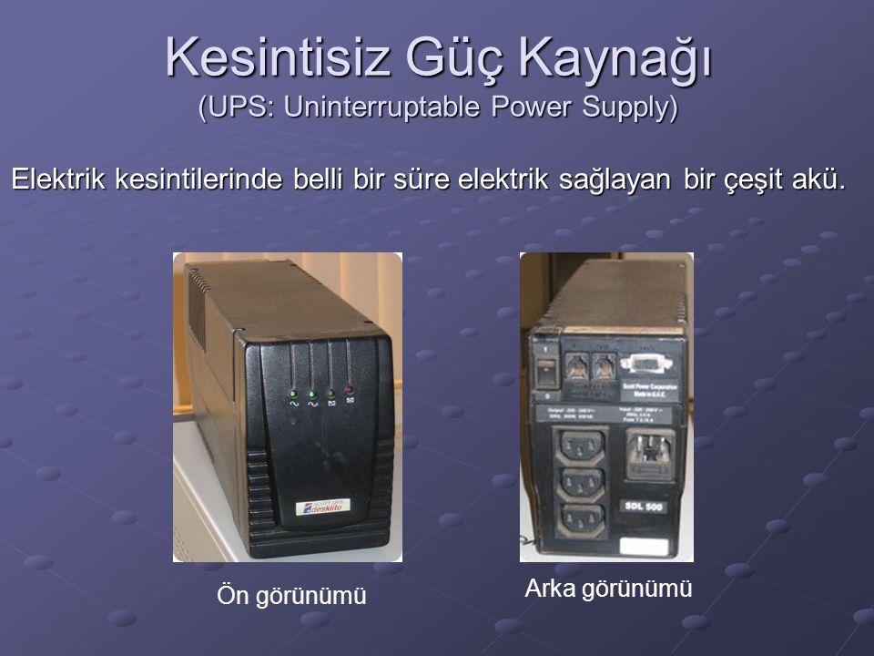 Kesintisiz Güç Kaynağı (UPS: Uninterruptable Power Supply) Elektrik kesintilerinde belli bir süre elektrik sağlayan bir çeşit akü.