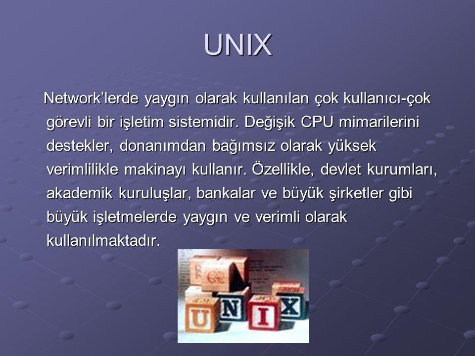 UNIX Network'lerde yaygın olarak kullanılan çok kullanıcı-çok görevli bir işletim sistemidir.