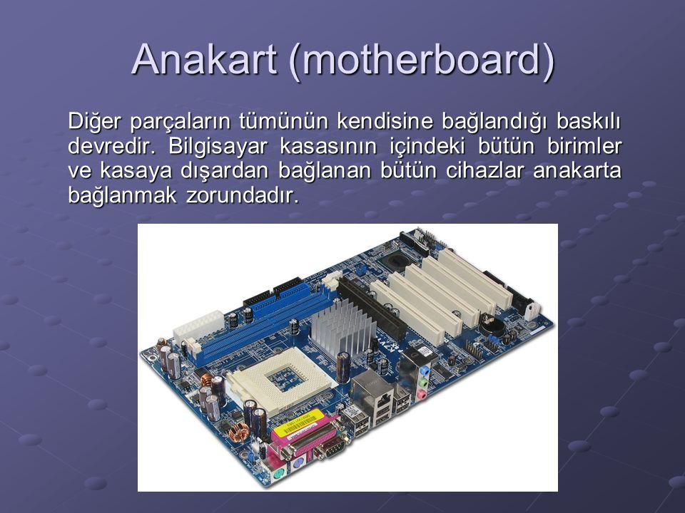 Merkezi İşlem Birimi = İşlemci (CPU : Central Processing Unit veya microprocessor) Bilgisayarın beynidir, işlemleri yapar, tüm bilgisayarı yönetir, verileri işler.