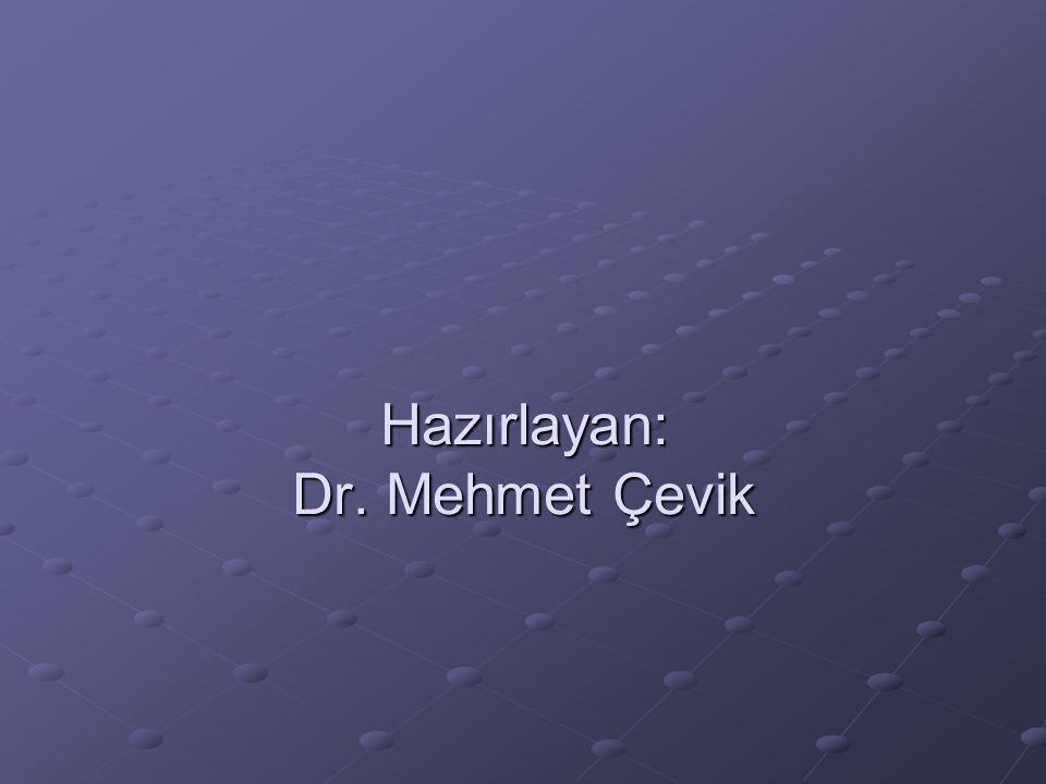 Hazırlayan: Dr. Mehmet Çevik