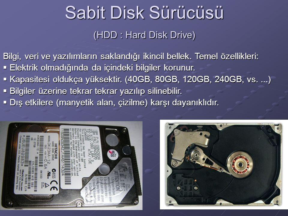 Sabit Disk Sürücüsü (HDD : Hard Disk Drive) Bilgi, veri ve yazılımların saklandığı ikincil bellek.