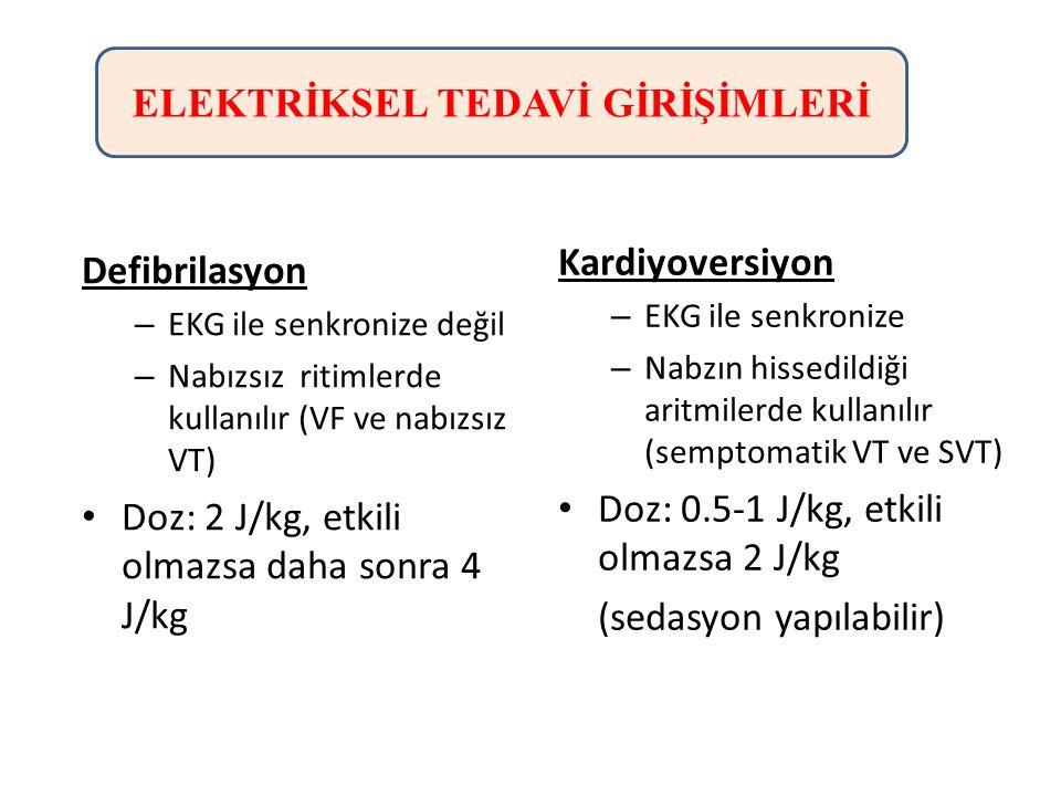 Defibrilasyon – EKG ile senkronize değil – Nabızsız ritimlerde kullanılır (VF ve nabızsız VT) Doz: 2 J/kg, etkili olmazsa daha sonra 4 J/kg Kardiyover