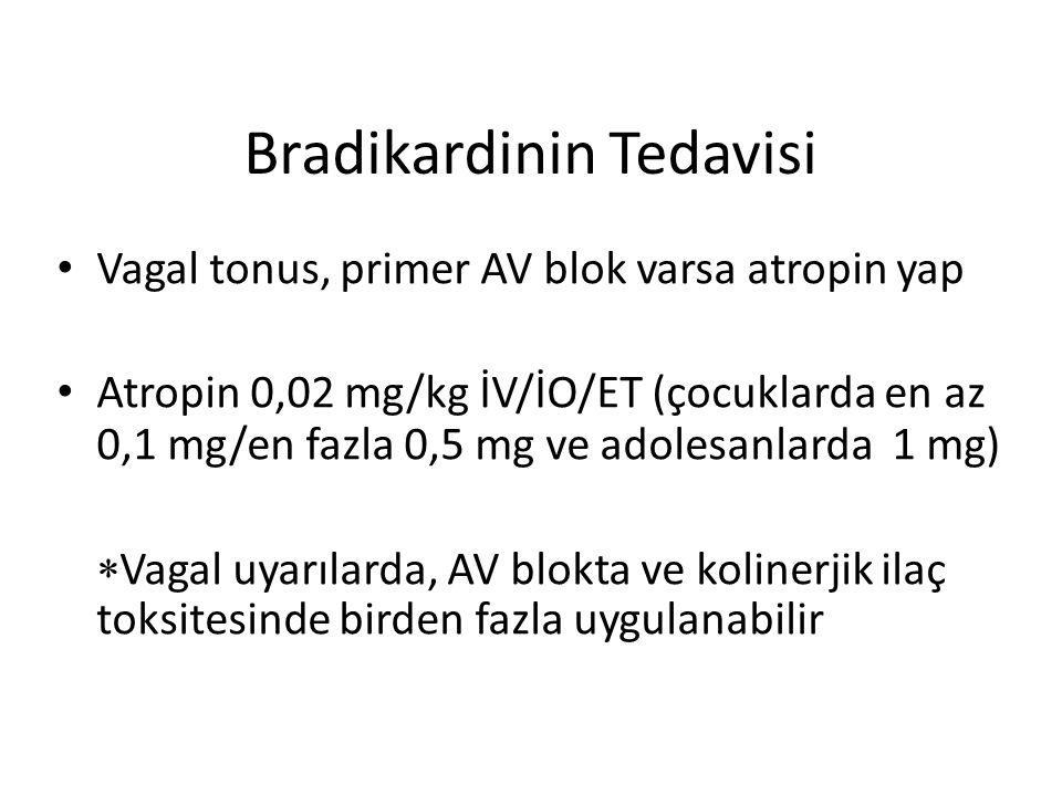 Bradikardinin Tedavisi Vagal tonus, primer AV blok varsa atropin yap Atropin 0,02 mg/kg İV/İO/ET (çocuklarda en az 0,1 mg/en fazla 0,5 mg ve adolesanl