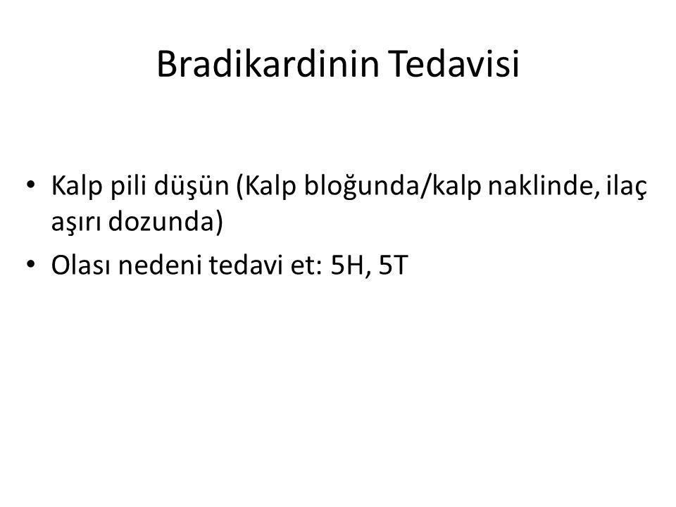 Bradikardinin Tedavisi Kalp pili düşün (Kalp bloğunda/kalp naklinde, ilaç aşırı dozunda) Olası nedeni tedavi et: 5H, 5T