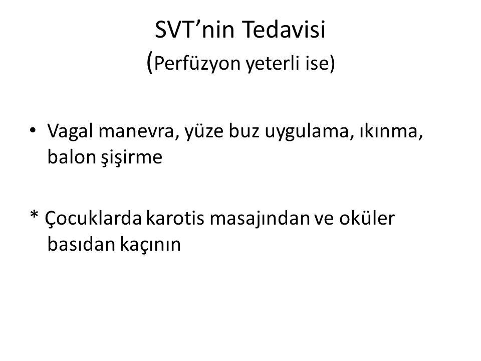SVT'nin Tedavisi ( Perfüzyon yeterli ise) Vagal manevra, yüze buz uygulama, ıkınma, balon şişirme * Çocuklarda karotis masajından ve oküler basıdan ka