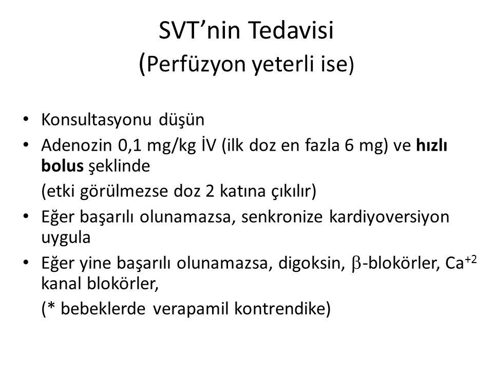 SVT'nin Tedavisi ( Perfüzyon yeterli ise ) Konsultasyonu düşün Adenozin 0,1 mg/kg İV (ilk doz en fazla 6 mg) ve hızlı bolus şeklinde (etki görülmezse
